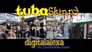 "Tuba Skinny -""Oriental Strut"" - FQF - 4/13/14 - MORE at DIGITALALEXA"