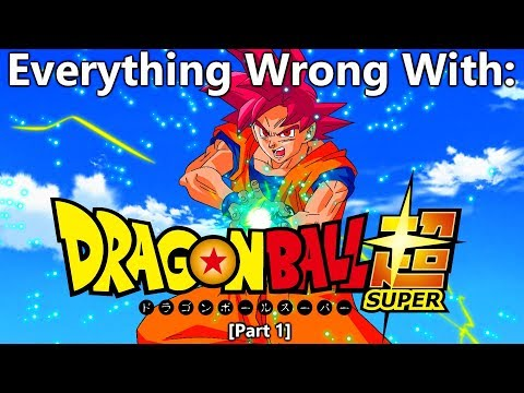 Everything Wrong With: Dragon Ball Super | Part 1
