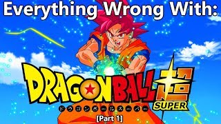 Everything Wrong With: Dragon Ball Super | Part 1 | Eps 1-10