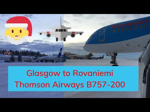 THOMSON AIRWAYS - GLASGOW TO ROVANIEMI - FULL FLIGHT & LAPLAND ARRIVAL