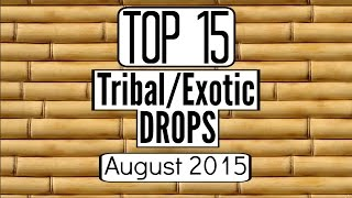 Top 15 Tribal/Exotic Drops (August 2015)