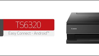 Canon PIXMA TS6320 - Connecting Your Android™ Device