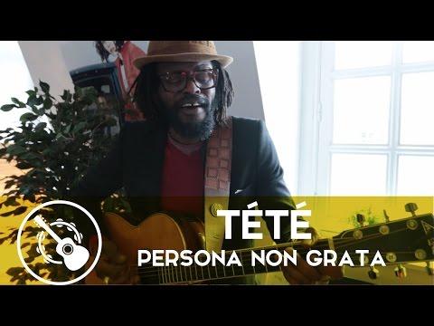 Tété — Persona non grata