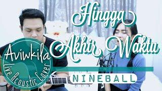 Nineball - Hingga Akhir Waktu (Live Acoustic Cover by Aviwkila) mp3
