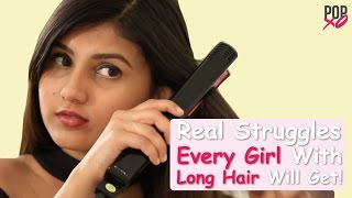 Real Struggles Every Girl With Long Hair Will Get! - POPxo