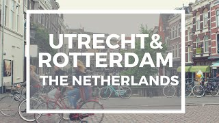 TRAVEL GUIDE| Utrecht and Rotterdam, The Netherlands