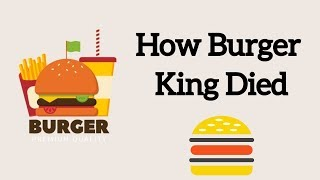 How Burger King Died