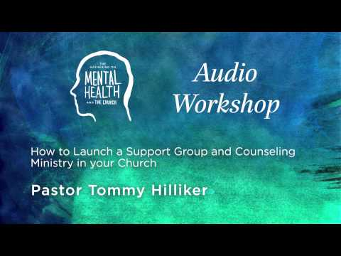 How To Launch a Support Group and Counseling Ministry in Your Church - Pastor Tommy Hilliker