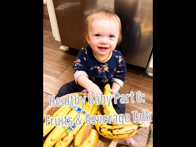 Part 6, Healthy Infant Foods, Fruits & Beverage Talk