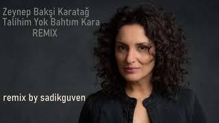 Zeynep Bakşi Karatağ Talihim Yok Bahtım Kara Remix (sadikguven remix) Resimi