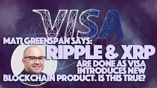 Mati Greenspan Says Ripple & XRP Are DONE As Visa Introduces New Blockchain Product. Is This True?
