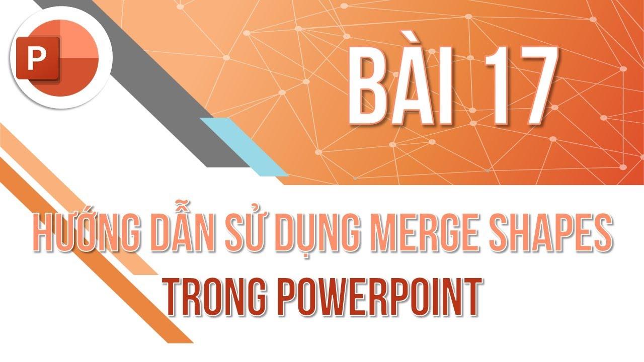 Học PowerPoint cơ bản | Bài 17: Hướng dẫn sử dụng Merge Shapes | Trường học PowerPoint