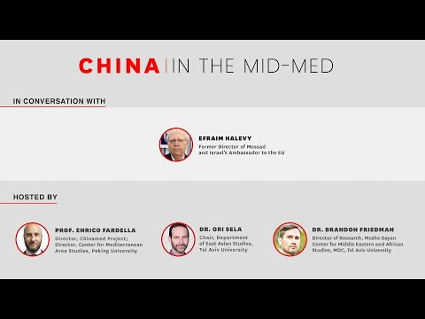 China And The Mid Med - Efraim Halevy, Former Director Of Mossad And Israel's Ambassador To The EU