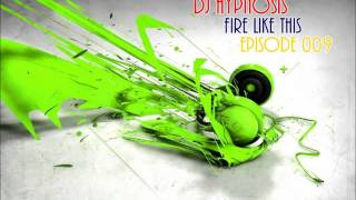 DJ Hypnosis - Fire Like This (Episode 009)