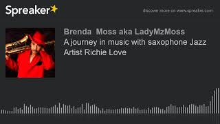 A journey in music with saxophone Jazz Artist Richie Love (part 4 of 5, made with Spreaker)