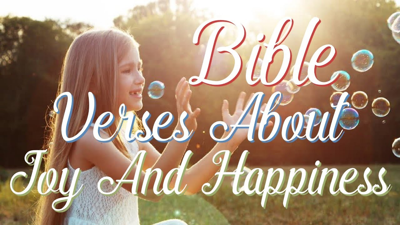 Bible Verses About Joy And Happiness What Does The Bible Say About