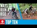 Top 10 Ways To Ruin A Mountain Bike Ride – Ten Things Not To Do...