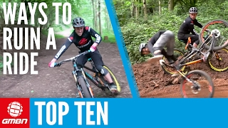 Top 10 Ways To Ruin A Mountain Bike Ride - Ten Things Not To Do...
