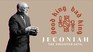 Good King, Bad King // Jeconiah, The Prisoner King
