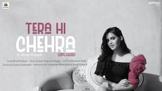 Tera Hi Chehra - Unplugged | Shruti Prakash | Official Music Video