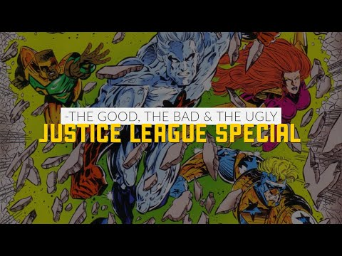 Justice League Special | The Good, The Bad and The Ugly