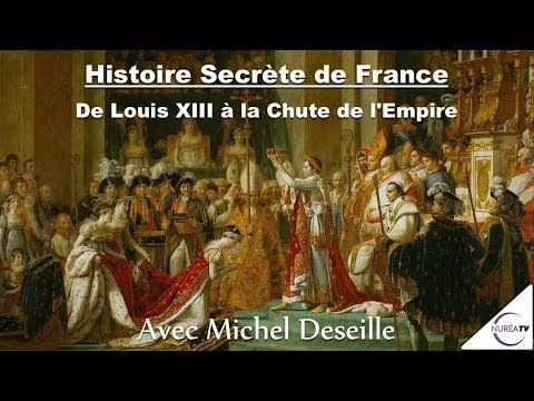 17/04/18 « Histoire secrète de France » (4ème Partie) avec Michel Deseille - NURÉA TV