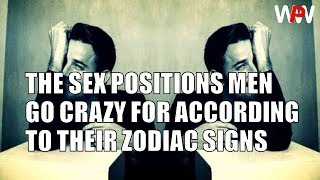 THE SEX POSITIONS MEN GO CRAZY FOR ACCORDING TO THEIR ZODIAC SIGNS