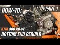 KTM 300 XC-W Bottom End Rebuild | Part 1: Disassembly