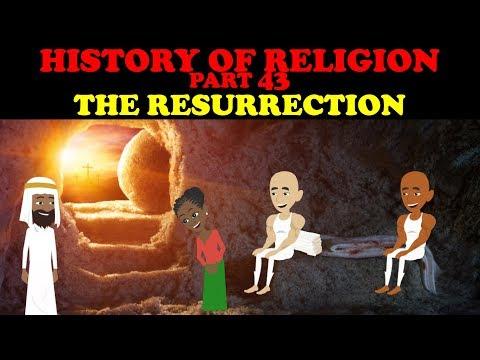 HISTORY OF RELIGION (Part 43): THE RESURRECTION