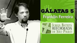 Franklin Ferreira - GÁLATAS 5