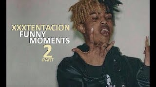 XXXTENTACION FUNNY MOMENTS Part 2 (BEST COMPILATION)