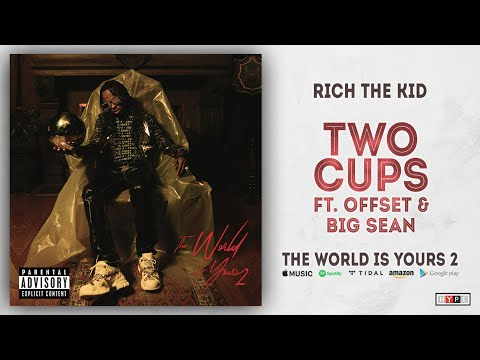 Rich The Kid – Two Cups Ft. Offset & Big Sean (The World Is Yours 2)