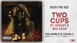 Rich The Kid - Two Cups Ft. Offset & Big Sean (The World Is Yours 2)