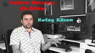 Kutay Kösem   Ankara Hatırası 20.Bölüm