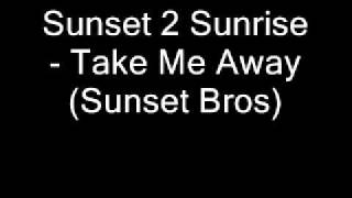 Sunset 2 Sunrise - Take Me Away (Sunset Bros)
