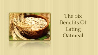 The Six Benefits Of Eating Oatmeal  |  Oatmeal Diet
