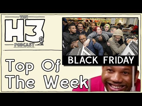 H3 Podcast #40 - The Madness of Black Friday & Hiding from Patrice (Top of the Week)