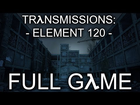 "Transmissions: Element 120 - Let's Play - ""FULL GAME"""