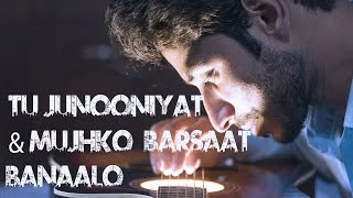 TU JUNOONIYAT & MUJHKO BARSAAT BANAALO | MASHUP UNPLUGGED COVER IN NEW HEARTBEAT STYLE | AMAAN SHAH