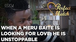 When A Meru Baite Is Looking For Love, He Is Unstoppable ||Perfect Match