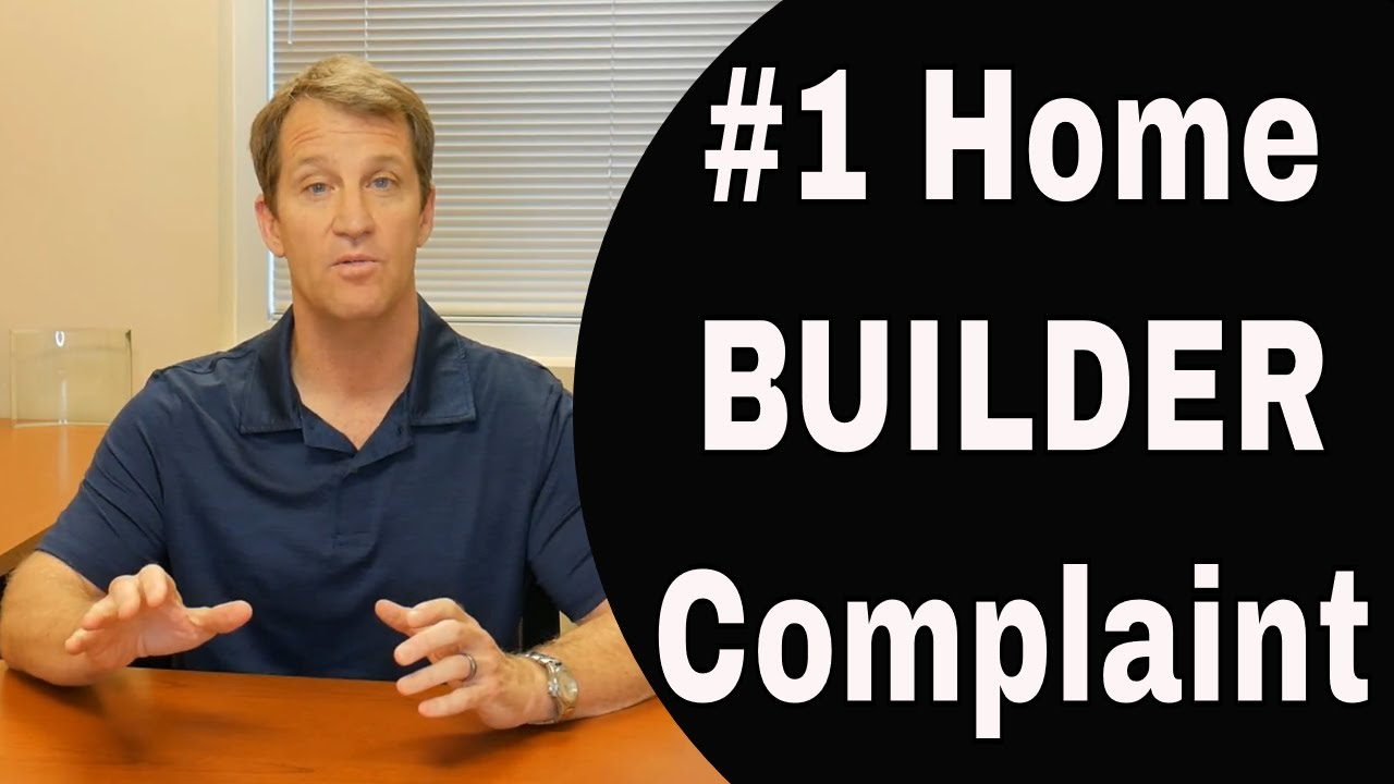 #1 Home Builder Complaint -  Home Building Tips 2018