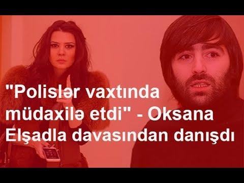 """""""Polislər vaxtında müdaxilə etdi"""" - Oksana Elşadla davasından danışdı"""