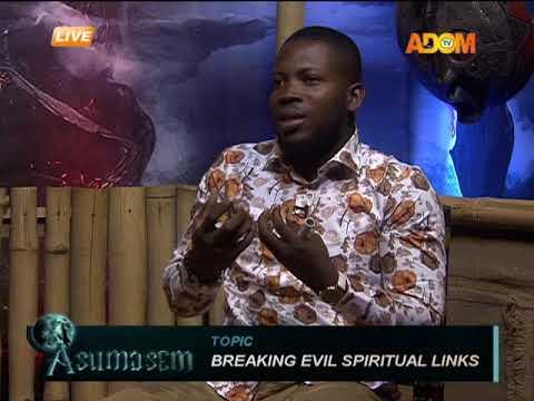 Breaking Evil Spiritual Links - Asumasem on Adom TV (3-7-18)