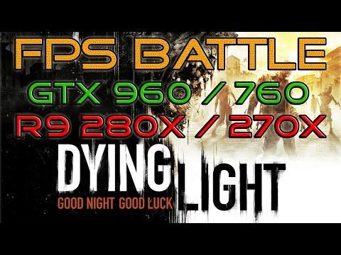 DYING LIGHT - GTX 960/GTX 760/R9 280X/R9 270X - FPS BATTLE [Benchmark]