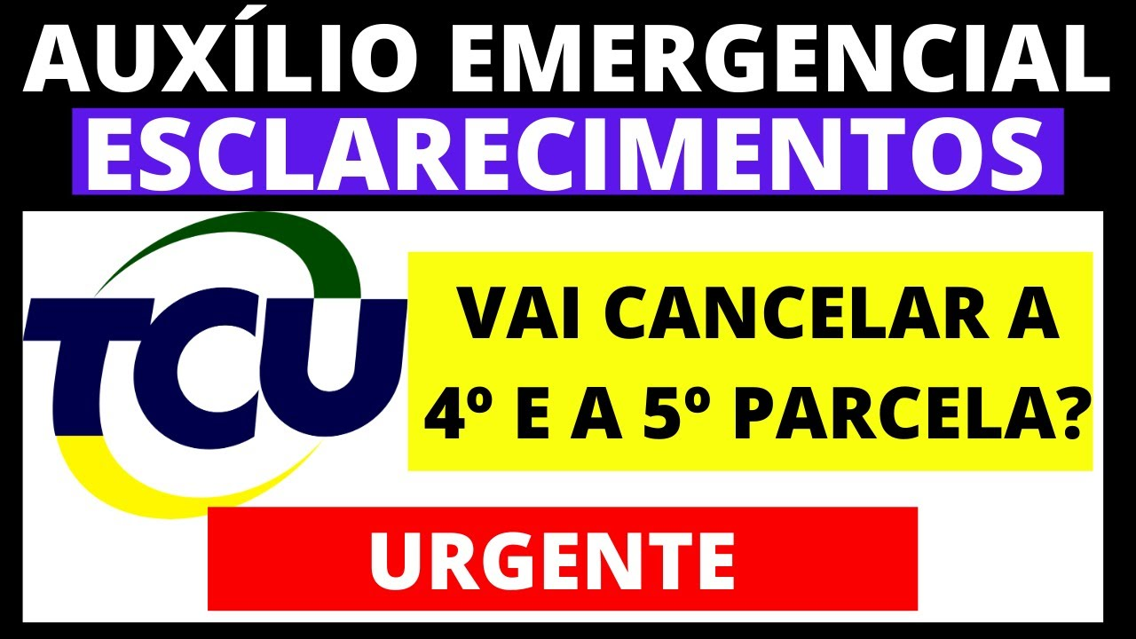 URGENTE! ESCLARECIMENTO SOBRE SUSPENSÃO DA 4º E DA 5º PARCELA DO AUXÍLIO EMERGENCIAL PELO TCU!
