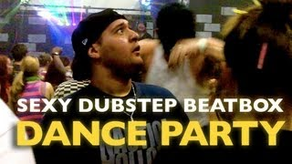SEXY DUBSTEP BEATBOX DANCE PARTY