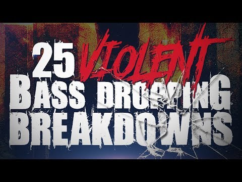25 Violent Bass Dropping Breakdowns