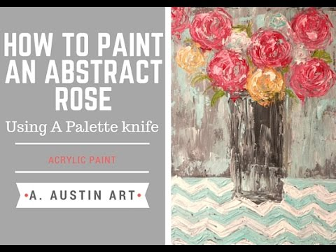 How to paint an abstract rose using a palette knife for How to paint with a palette knife with acrylics