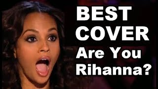 Best of RIHANNA COVERS on Got Talent and X Factor