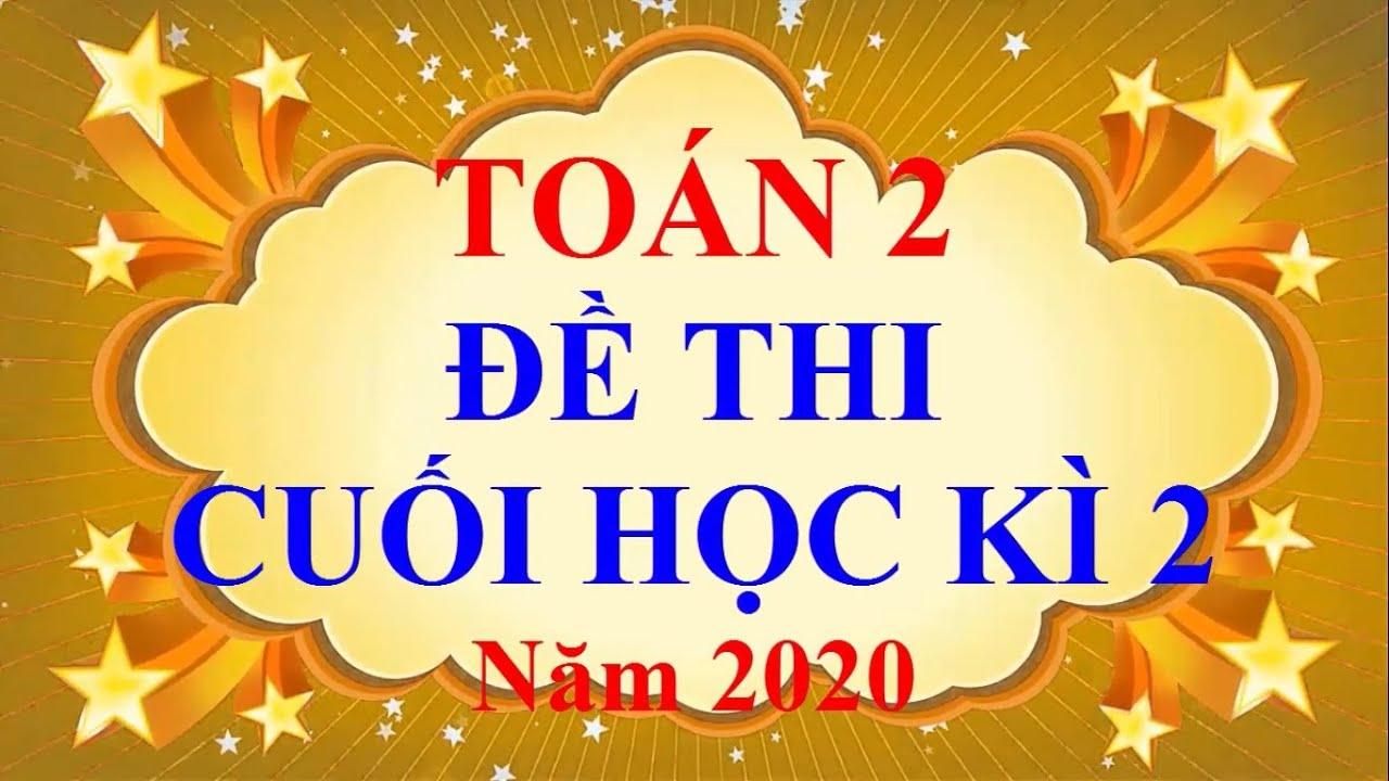 Toán Lớp 2 – ĐỀ THI CUỐI HỌC KÌ 2 Năm 2020 - học trực tuyến